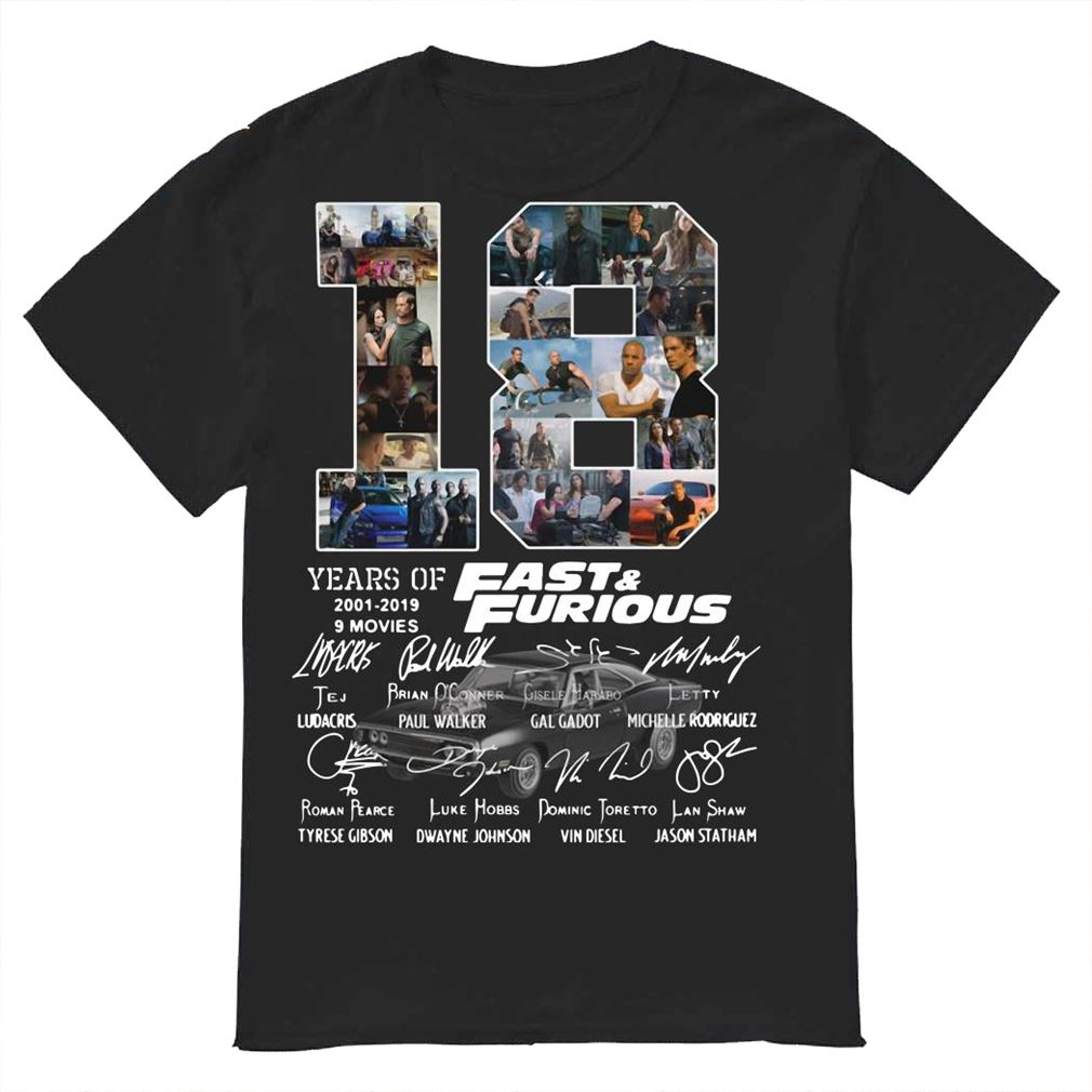 18 Years Of Fast And Furious 20012019 9 Movies Signatures Shirt