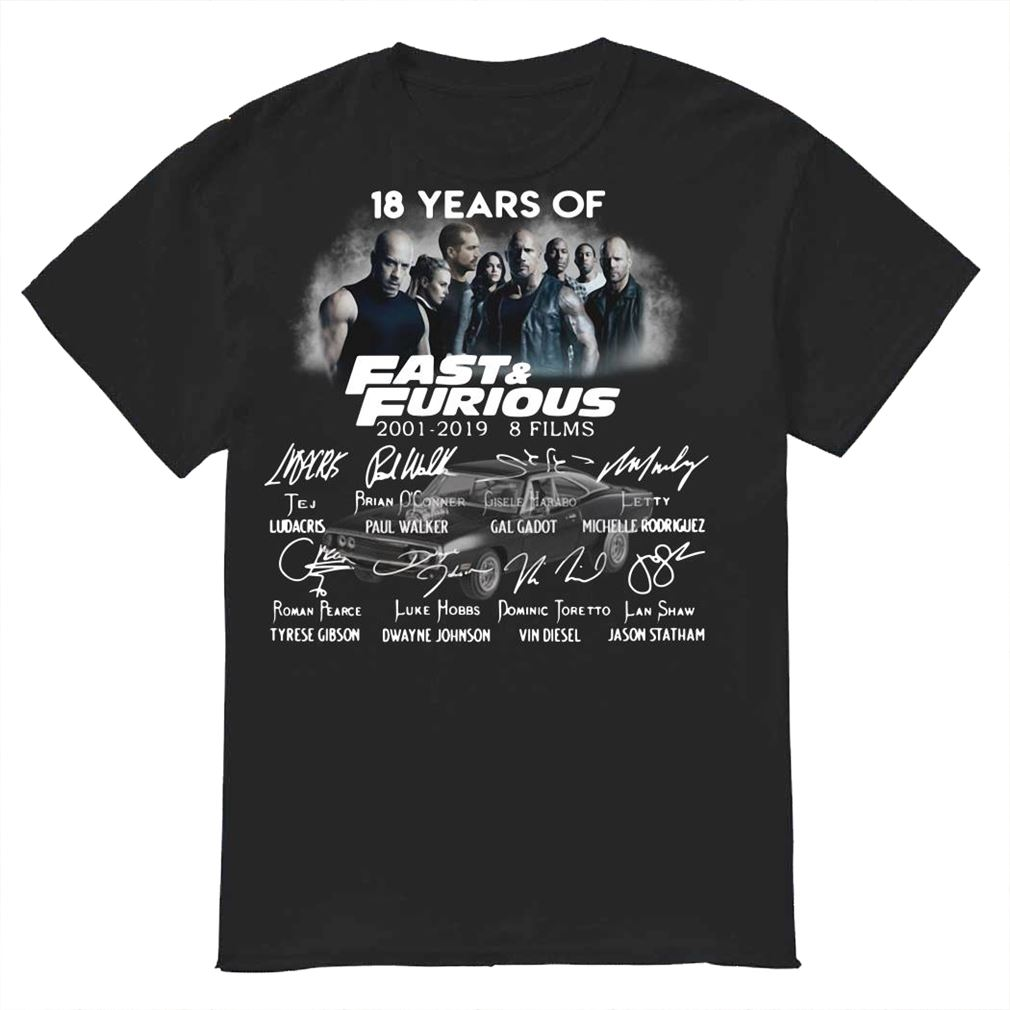 18 Years Of Fast Furious 20012019 8 Films Shirt