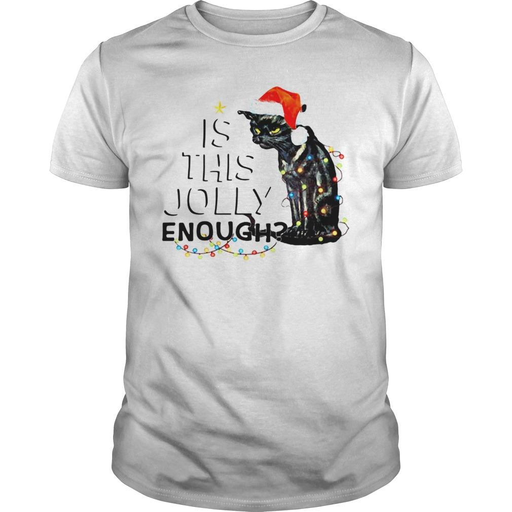 Black Cat Is This Jolly Enough Christmas Shirt