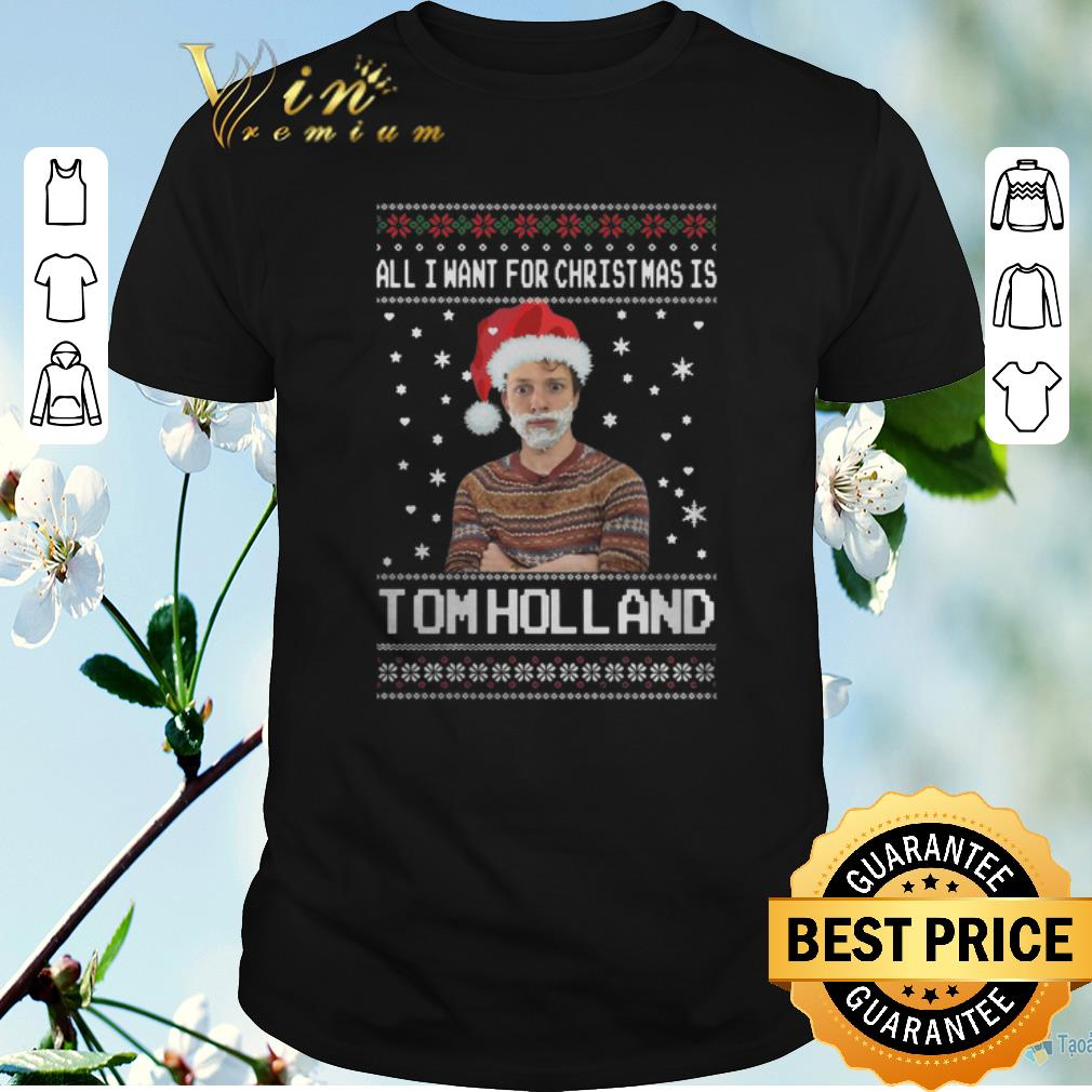 Funny All I Want For Christmas Is Tom Holland Shirt Sweater