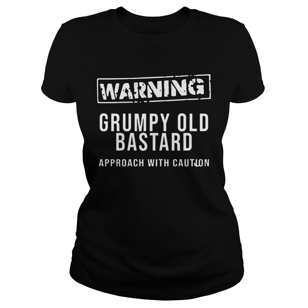 Grumpy Old Bastard Approach With Caution Classic Ladies