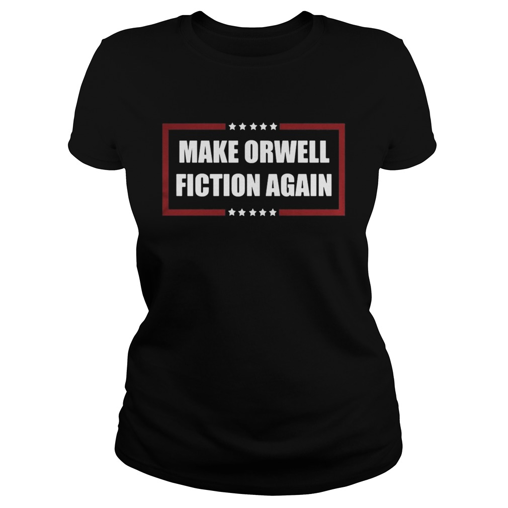 Make Orwell Fiction Again Classic Ladies