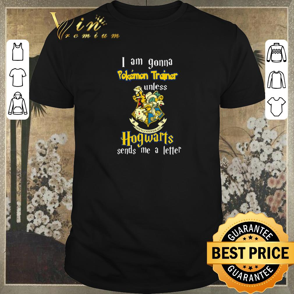 Nice I Am Gonna Pokemon Trainer Unless Hogwarts Sends Me A Letter Shirt Sweater