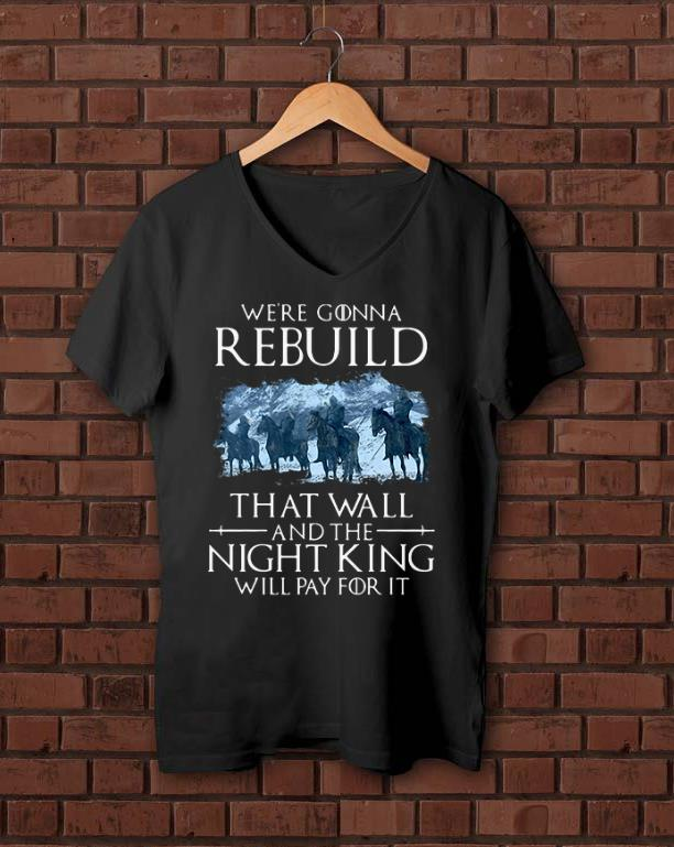 Official Were Gonna Rebuild That Wall And The Night King Will Pay For It Game Of Thrones Shirt