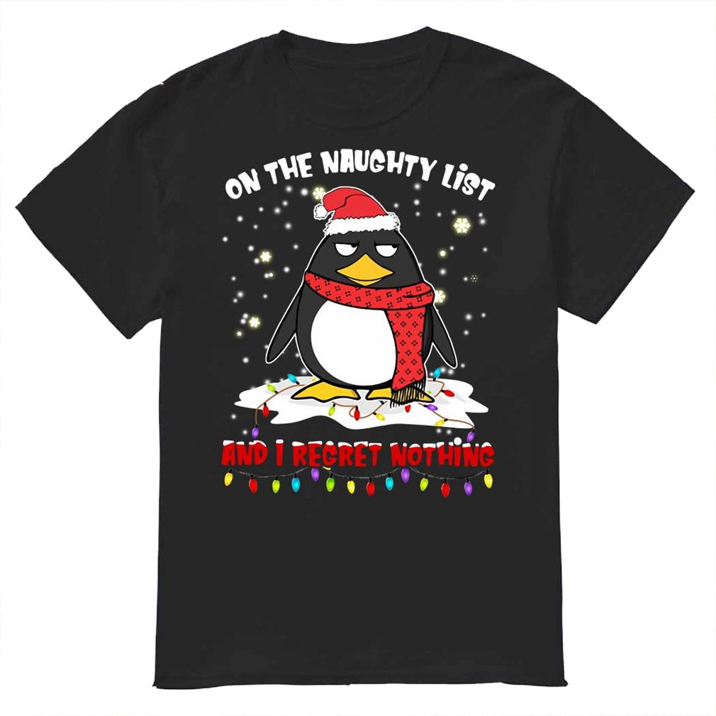 Penguin On The Naughty List And I Regret Nothing Shirt
