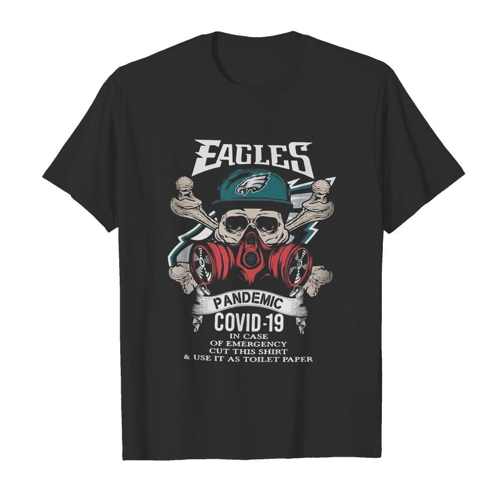 Skull Philadelphia Eagles Pandemic Covid 19 In Case Of Emergency Cut This Shirt And Use It As Toilet Paper Shirt