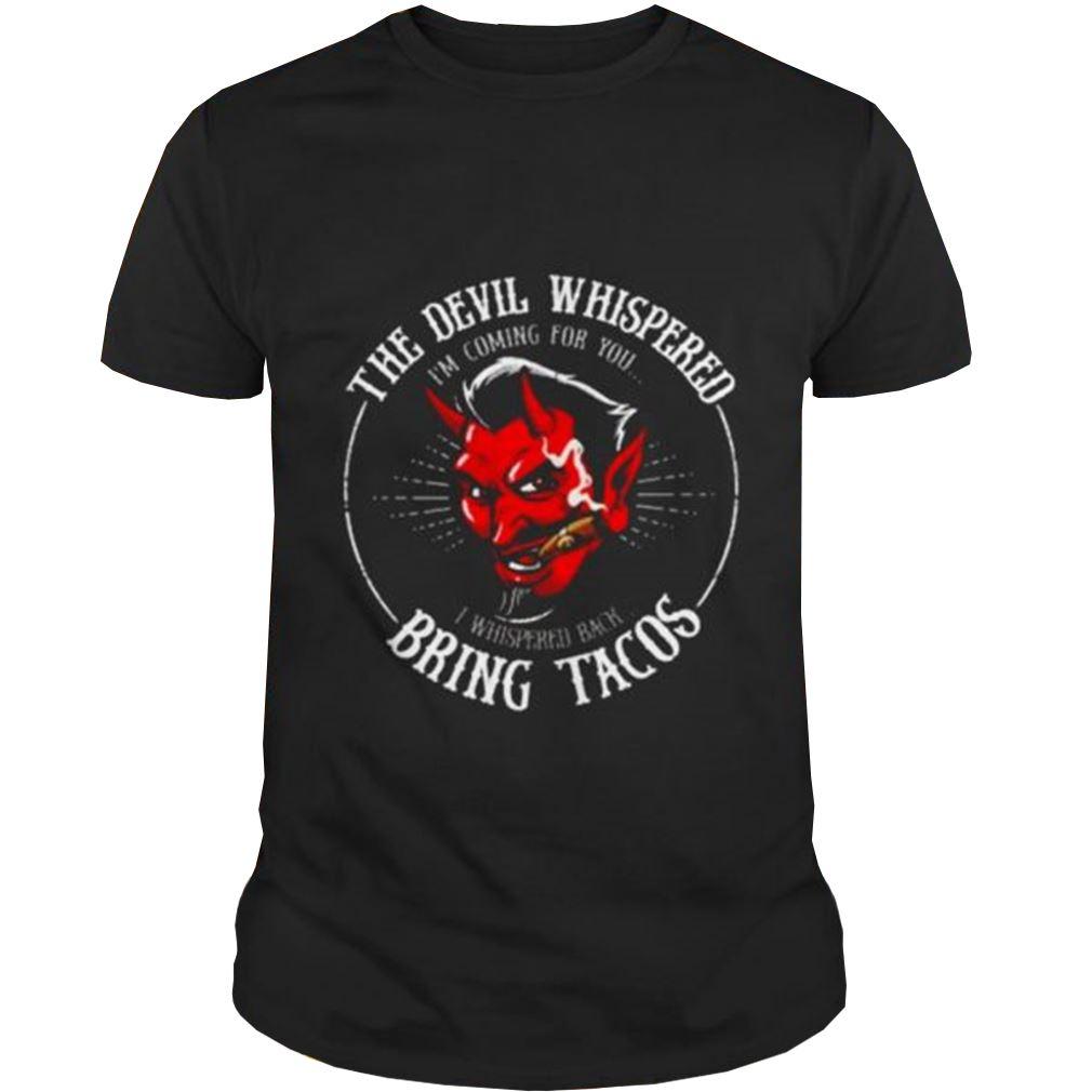 The Devil Whispered Im Coming For You I Whispered Back Bring Tacos Shirt 2