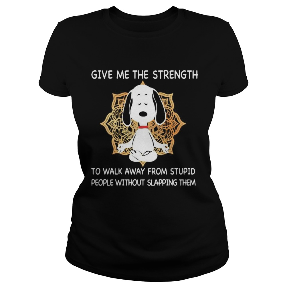 Yoga Dog Give Me The Strength To Walk From Stupid People Without Slapping Them Classic Ladies