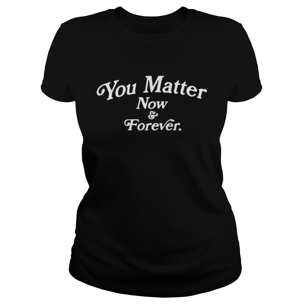 You Matter Now And Forever 2020 Classic Ladies